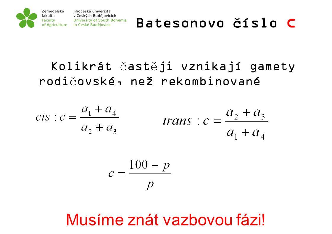 Batesonovo číslo c Kolikrát častěji vznikají gamety rodičovské, než rekombinované Musíme znát vazbovou fázi!