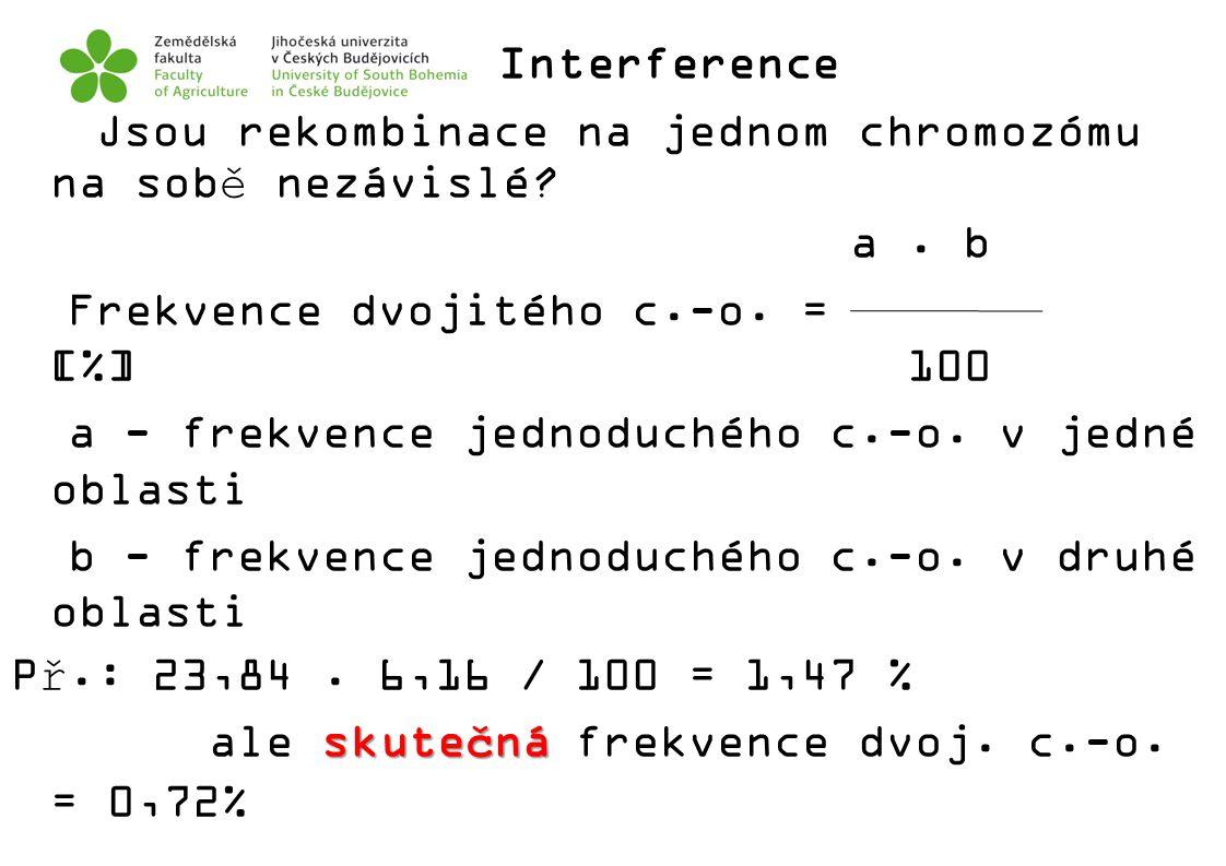 Interference Jsou rekombinace na jednom chromozómu na sobě nezávislé? a. b Frekvence dvojitého c.-o. = [%] 100 a - frekvence jednoduchého c.-o. v jedn