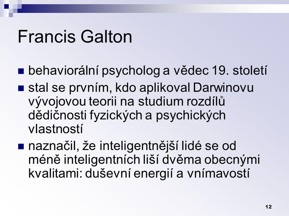 12 Francis Galton behaviorální psycholog a vědec 19.