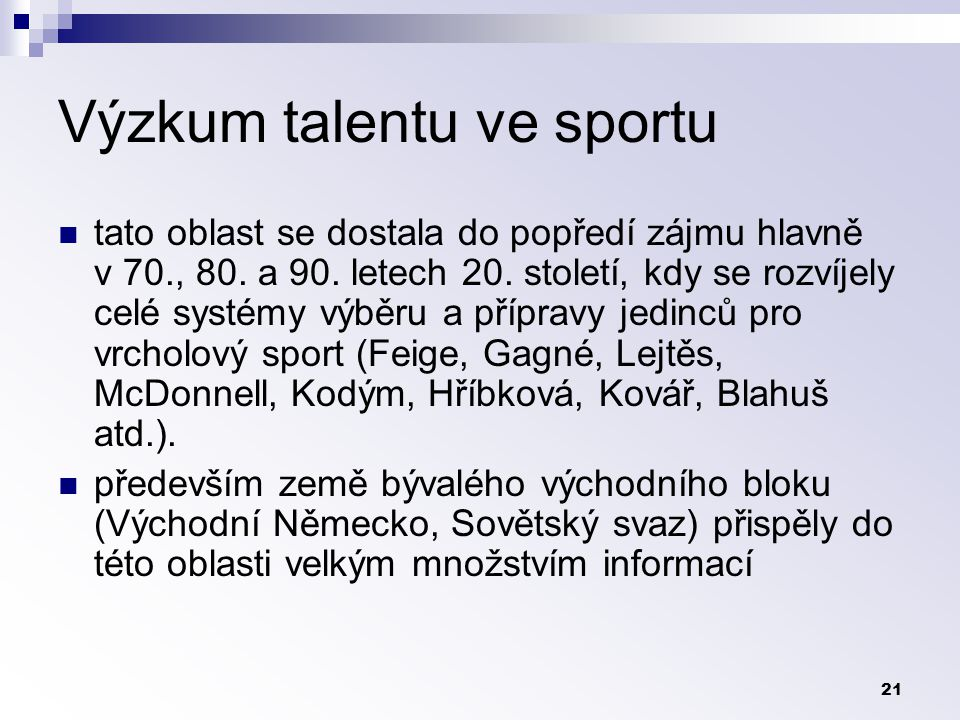 21 Výzkum talentu ve sportu tato oblast se dostala do popředí zájmu hlavně v 70., 80.