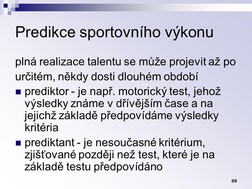 39 Predikce sportovního výkonu plná realizace talentu se může projevit až po určitém, někdy dosti dlouhém období prediktor - je např.