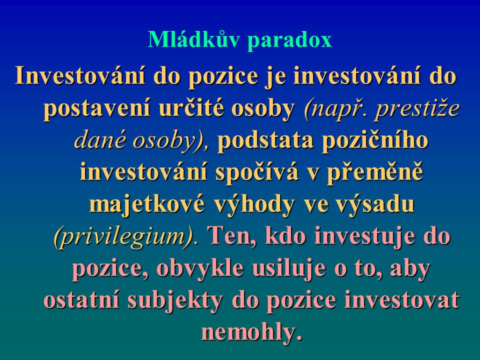 Mládkův paradox Investování do pozice je investování do postavení určité osoby (např. prestiže dané osoby), podstata pozičního investování spočívá v p