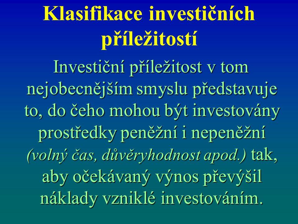 Klasifikace investičních příležitostí Investiční příležitost v tom nejobecnějším smyslu představuje to, do čeho mohou být investovány prostředky peněž