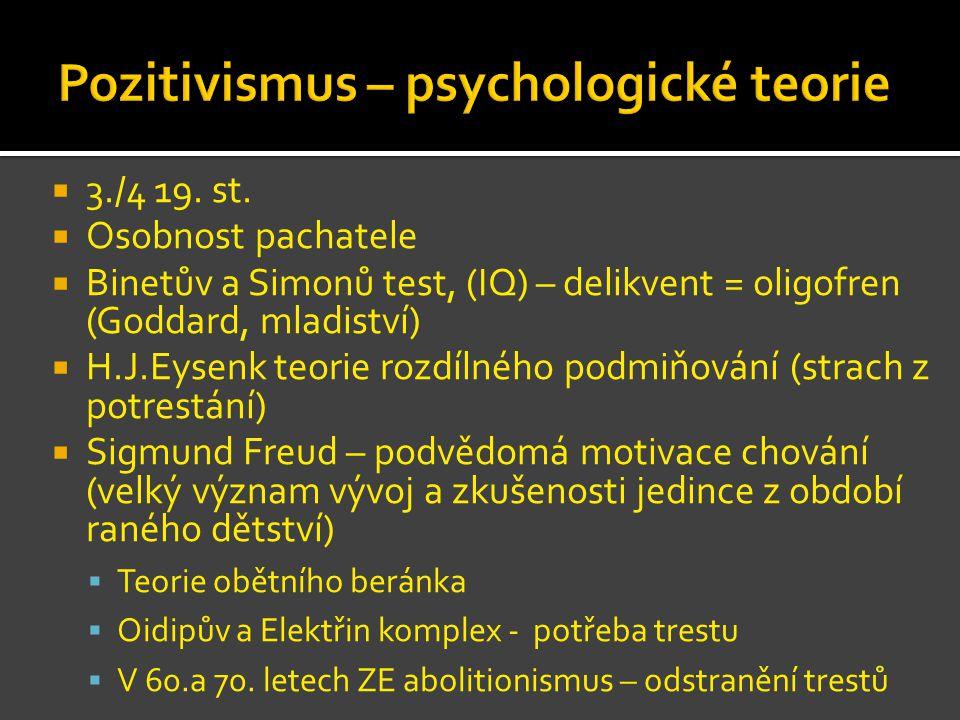  3./4 19. st.  Osobnost pachatele  Binetův a Simonů test, (IQ) – delikvent = oligofren (Goddard, mladiství)  H.J.Eysenk teorie rozdílného podmiňov