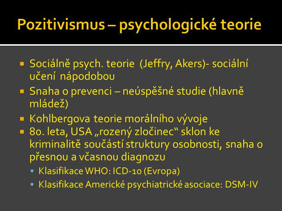  Sociálně psych. teorie (Jeffry, Akers)- sociální učení nápodobou  Snaha o prevenci – neúspěšné studie (hlavně mládež)  Kohlbergova teorie morálníh