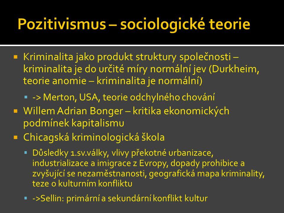  Kriminalita jako produkt struktury společnosti – kriminalita je do určité míry normální jev (Durkheim, teorie anomie – kriminalita je normální)  ->