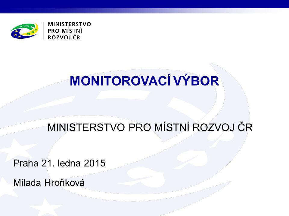 MINISTERSTVO PRO MÍSTNÍ ROZVOJ ČR MONITOROVACÍ VÝBOR Praha 21. ledna 2015 Milada Hroňková