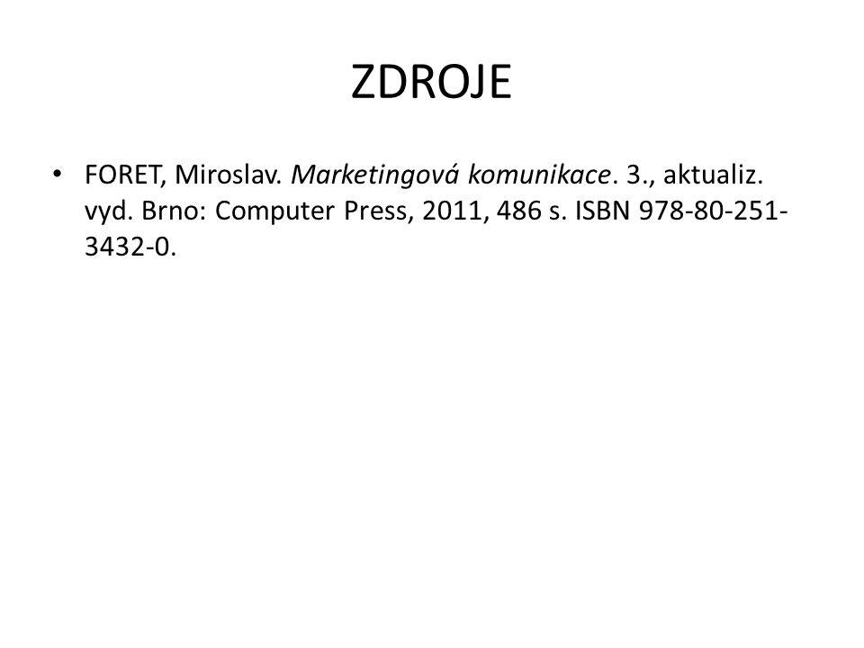 ZDROJE FORET, Miroslav. Marketingová komunikace. 3., aktualiz. vyd. Brno: Computer Press, 2011, 486 s. ISBN 978-80-251- 3432-0.