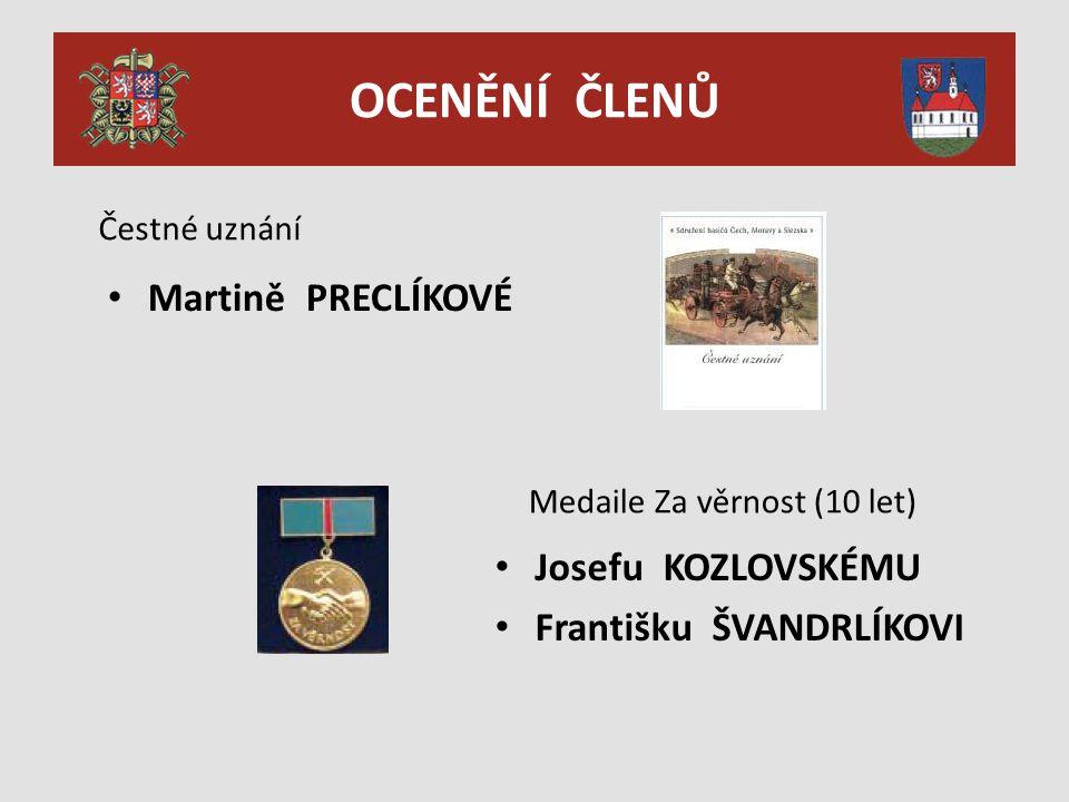 OCENĚNÍ ČLENŮ Čestné uznání Martině PRECLÍKOVÉ Medaile Za věrnost (10 let) Josefu KOZLOVSKÉMU Františku ŠVANDRLÍKOVI