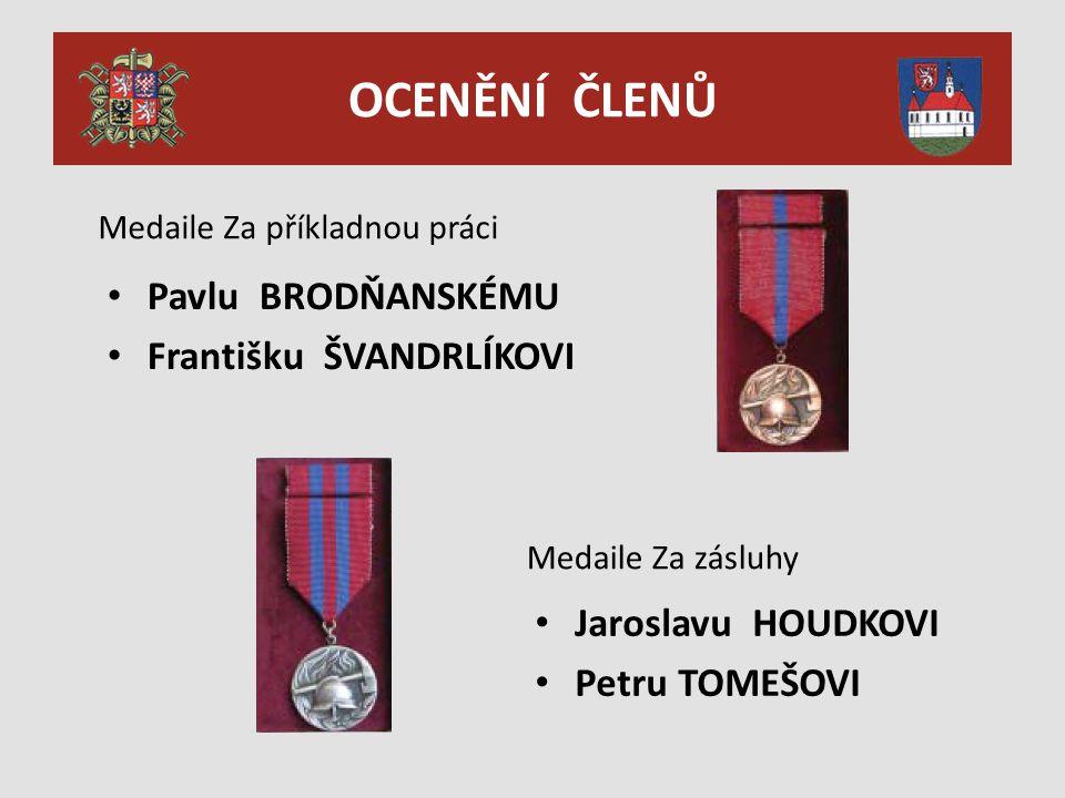 OCENĚNÍ ČLENŮ Medaile Za příkladnou práci Pavlu BRODŇANSKÉMU Františku ŠVANDRLÍKOVI Medaile Za zásluhy Jaroslavu HOUDKOVI Petru TOMEŠOVI