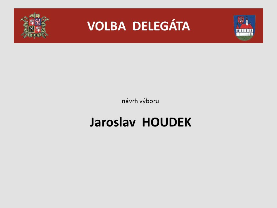VOLBA DELEGÁTA návrh výboru Jaroslav HOUDEK