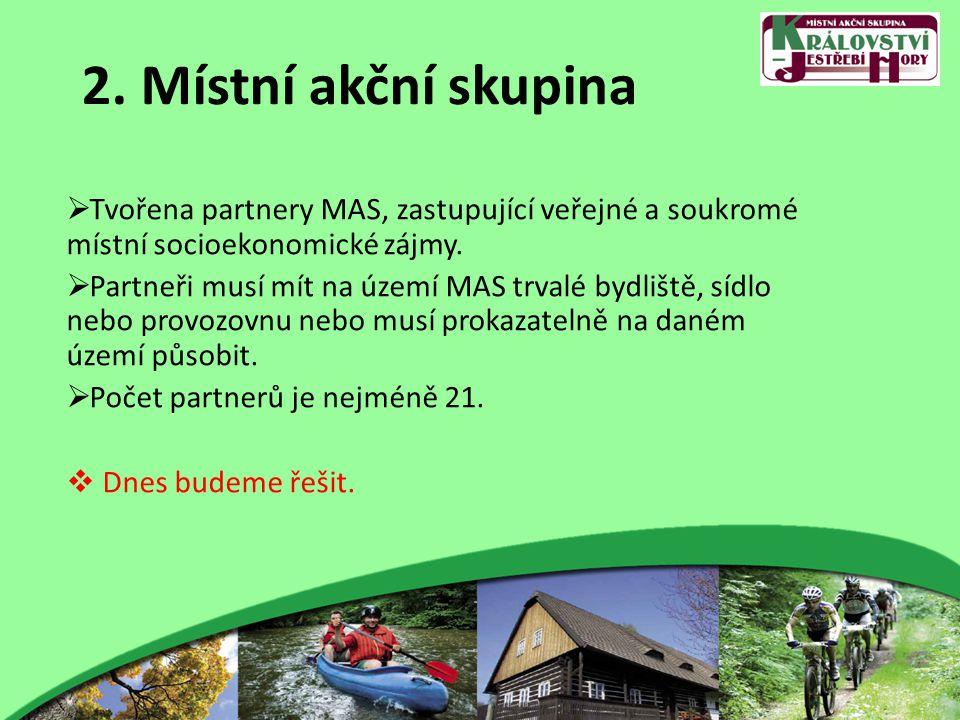 2. Místní akční skupina  Tvořena partnery MAS, zastupující veřejné a soukromé místní socioekonomické zájmy.  Partneři musí mít na území MAS trvalé b