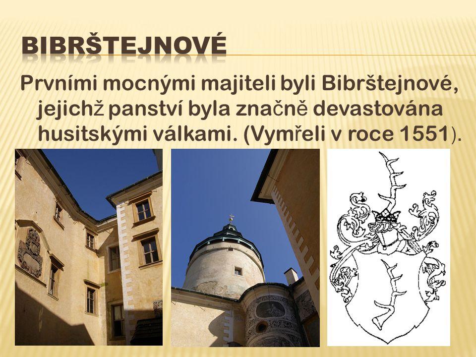 Prvními mocnými majiteli byli Bibrštejnové, jejich ž panství byla zna č n ě devastována husitskými válkami.