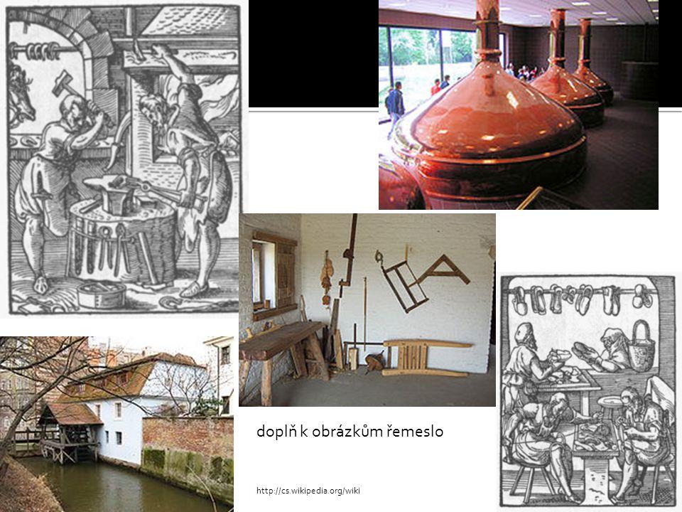 doplň k obrázkům řemeslo http://cs.wikipedia.org/wiki