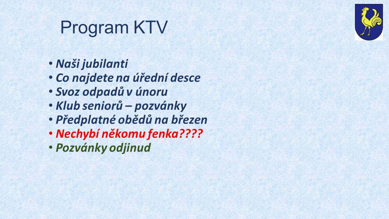 Program KTV Naši jubilanti Co najdete na úřední desce Svoz odpadů v únoru Klub seniorů – pozvánky Předplatné obědů na březen Nechybí někomu fenka????