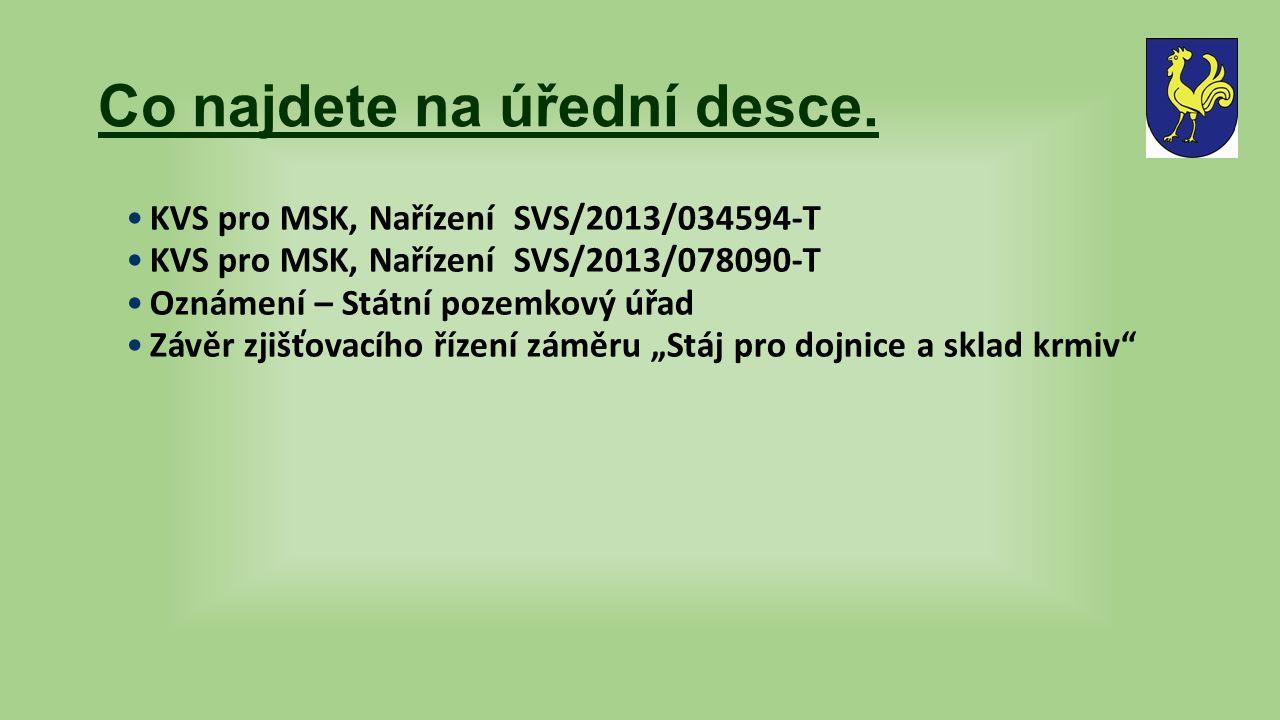 Co najdete na úřední desce. KVS pro MSK, Nařízení SVS/2013/034594-T KVS pro MSK, Nařízení SVS/2013/078090-T Oznámení – Státní pozemkový úřad Závěr zji