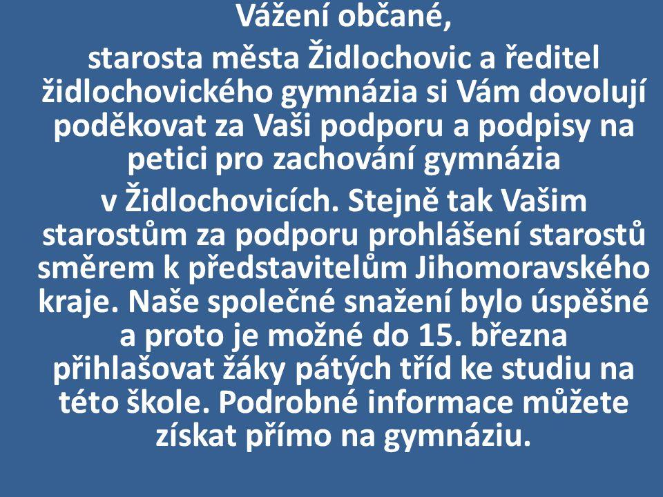 Vážení občané, starosta města Židlochovic a ředitel židlochovického gymnázia si Vám dovolují poděkovat za Vaši podporu a podpisy na petici pro zachová