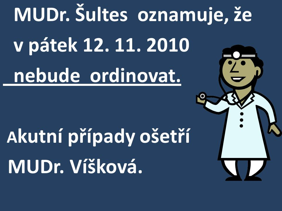 MUDr.Šultes oznamuje, že v pátek 12. 11. 2010 nebude ordinovat.