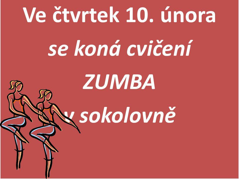 Ve čtvrtek 10. února se koná cvičení ZUMBA v sokolovně Ve čtvrtek 10. února se koná cvičení ZUMBA v sokolovně