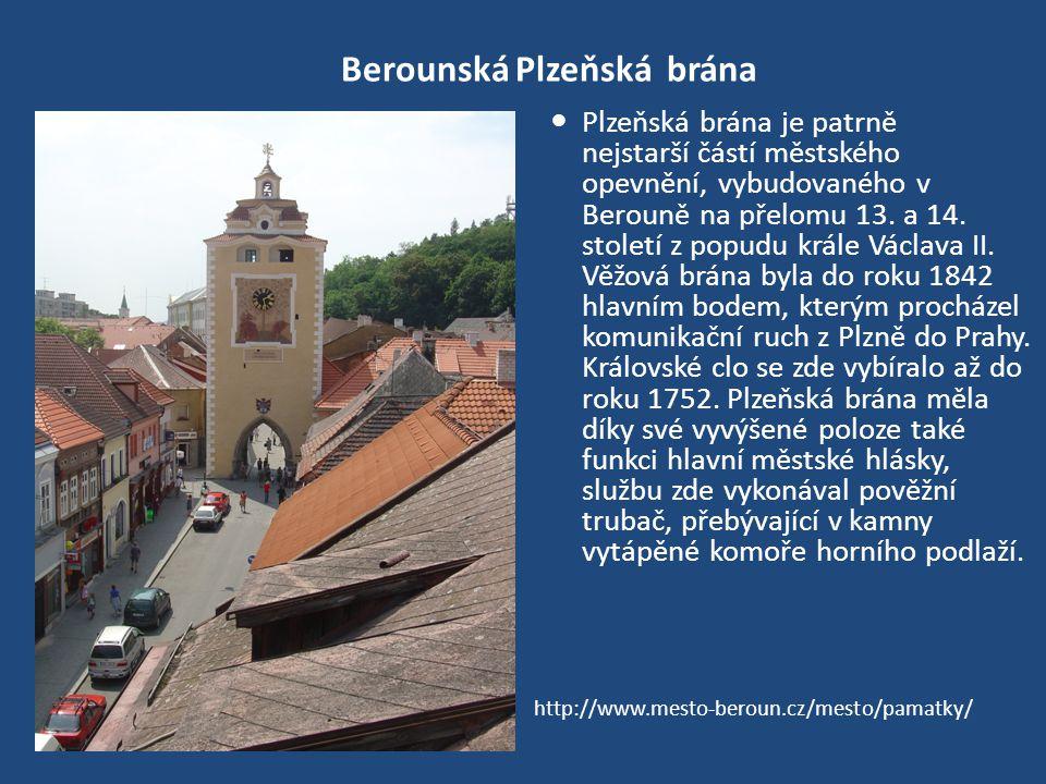 Berounská Plzeňská brána Plzeňská brána je patrně nejstarší částí městského opevnění, vybudovaného v Berouně na přelomu 13.