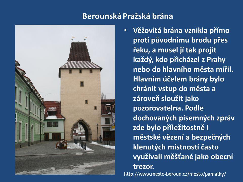 Berounská Pražská brána Věžovitá brána vznikla přímo proti původnímu brodu přes řeku, a musel jí tak projít každý, kdo přicházel z Prahy nebo do hlavního města mířil.