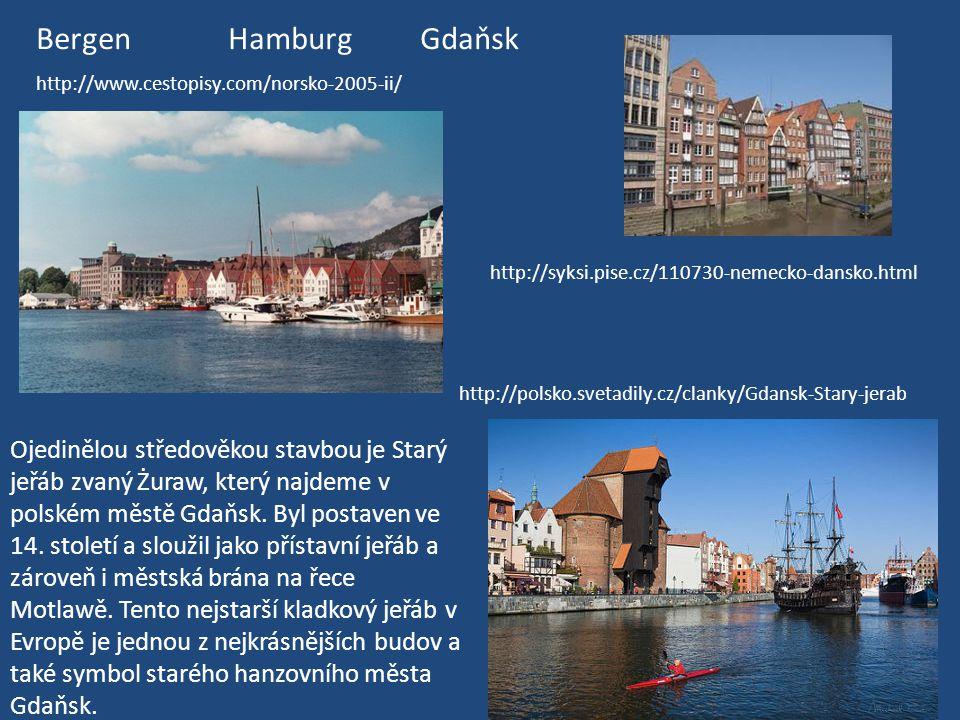 BergenHamburgGdaňsk http://www.cestopisy.com/norsko-2005-ii/ http://syksi.pise.cz/110730-nemecko-dansko.html http://polsko.svetadily.cz/clanky/Gdansk-Stary-jerab Ojedinělou středověkou stavbou je Starý jeřáb zvaný Żuraw, který najdeme v polském městě Gdaňsk.
