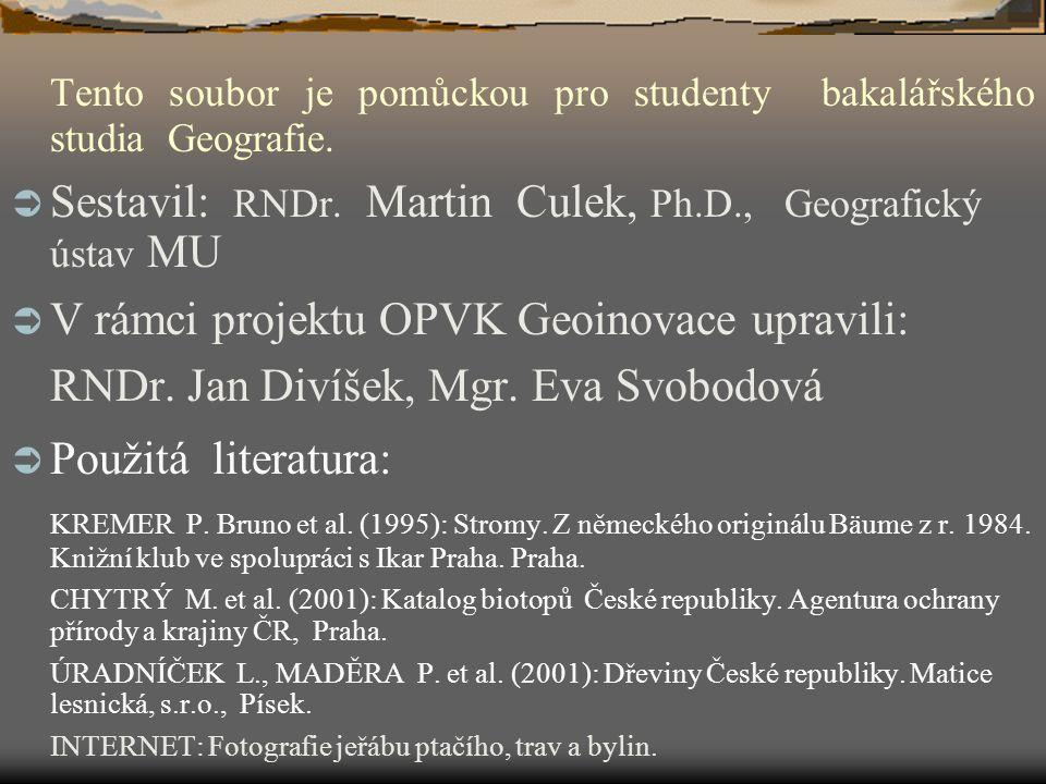 Tento soubor je pomůckou pro studenty bakalářského studia Geografie.  Sestavil: RNDr. Martin Culek, Ph.D., Geografický ústav MU  V rámci projektu OP