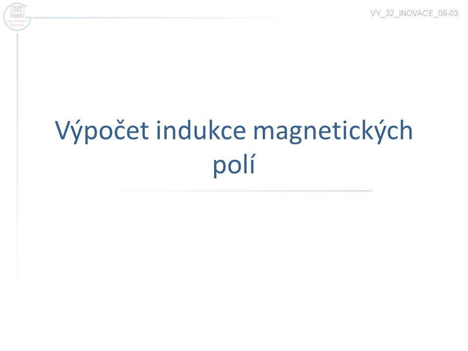 Výpočet indukce magnetických polí VY_32_INOVACE_09-03