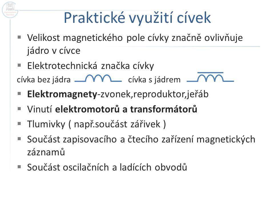 Praktické využití cívek  Velikost magnetického pole cívky značně ovlivňuje jádro v cívce  Elektrotechnická značka cívky cívka bez jádra cívka s jádr