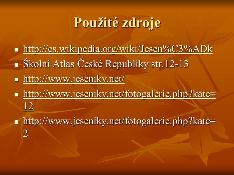 Použité zdroje http://cs.wikipedia.org/wiki/Jesen%C3%ADk http://cs.wikipedia.org/wiki/Jesen%C3%ADk http://cs.wikipedia.org/wiki/Jesen%C3%ADk Školní Atlas České Republiky str.12-13 Školní Atlas České Republiky str.12-13 http://www.jeseniky.net/ http://www.jeseniky.net/ http://www.jeseniky.net/ http://www.jeseniky.net/fotogalerie.php?kate= 12 http://www.jeseniky.net/fotogalerie.php?kate= 12 http://www.jeseniky.net/fotogalerie.php?kate= 12 http://www.jeseniky.net/fotogalerie.php?kate= 12 http://www.jeseniky.net/fotogalerie.php?kate= 2 http://www.jeseniky.net/fotogalerie.php?kate= 2