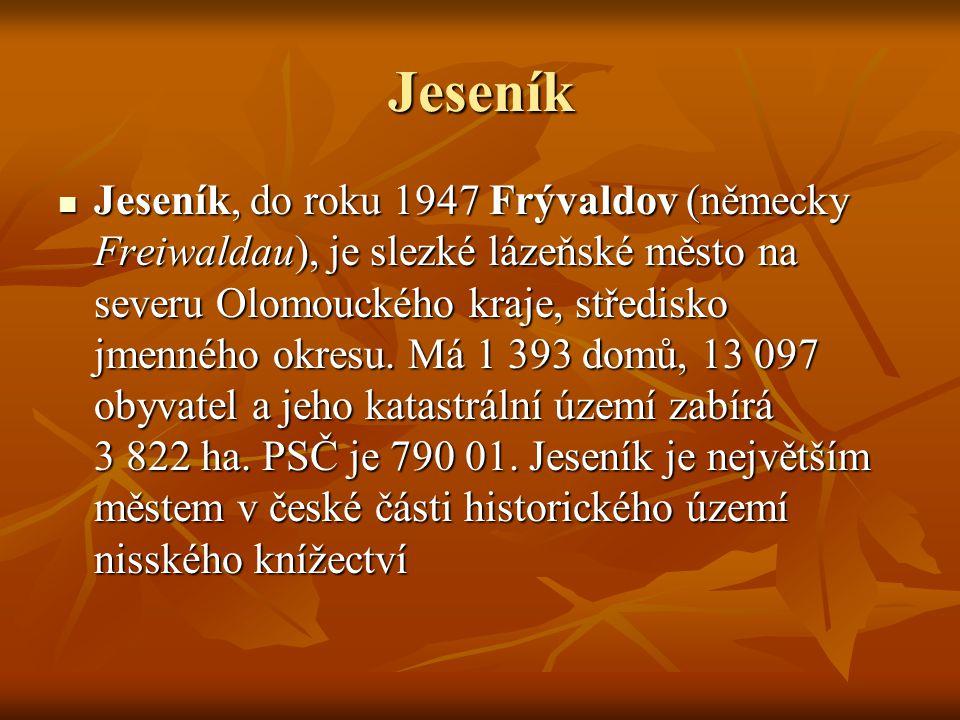 Jeseník Jeseník, do roku 1947 Frývaldov (německy Freiwaldau), je slezké lázeňské město na severu Olomouckého kraje, středisko jmenného okresu. Má 1 39