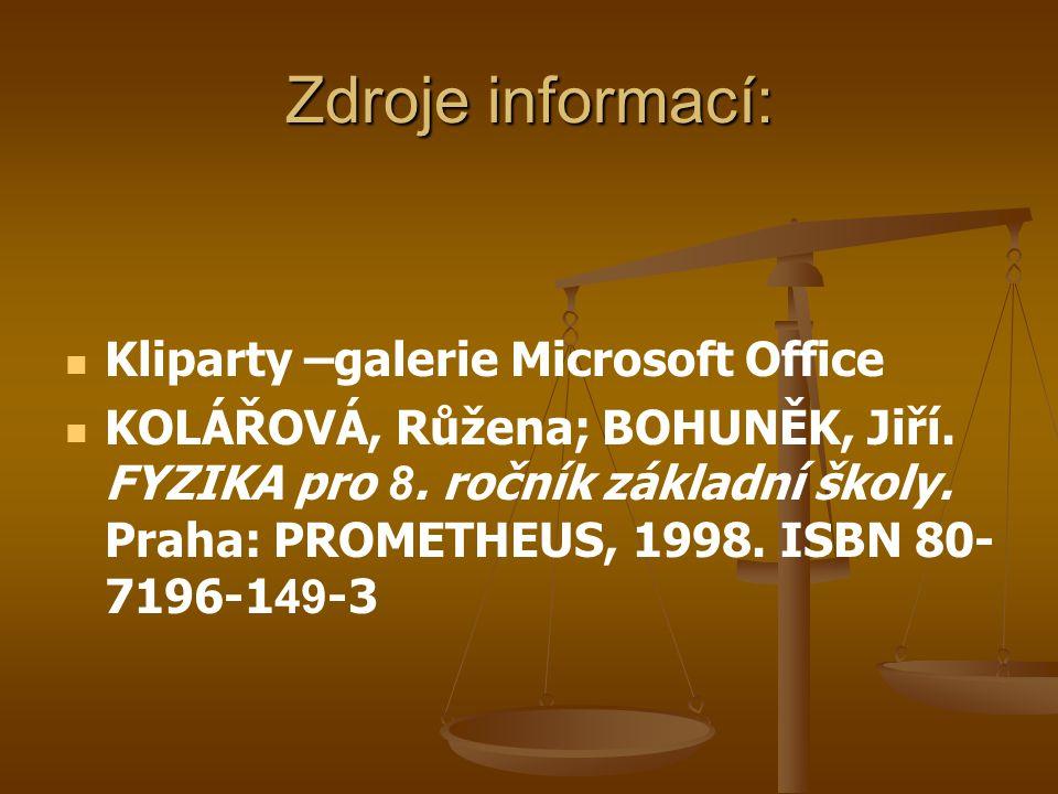 Zdroje informací: Kliparty –galerie Microsoft Office KOLÁŘOVÁ, Růžena; BOHUNĚK, Jiří. FYZIKA pro 8. ročník základní školy. Praha: PROMETHEUS, 1998. IS