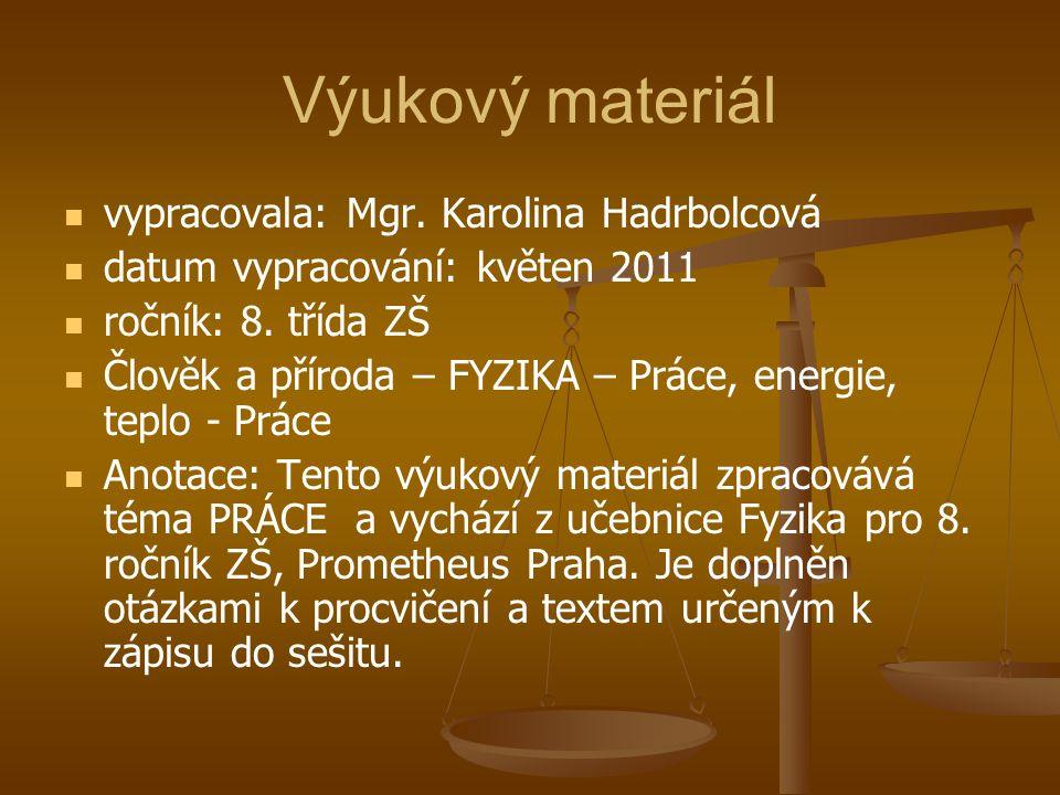 Výukový materiál vypracovala: Mgr. Karolina Hadrbolcová datum vypracování: květen 2011 ročník: 8. třída ZŠ Člověk a příroda – FYZIKA – Práce, energie,