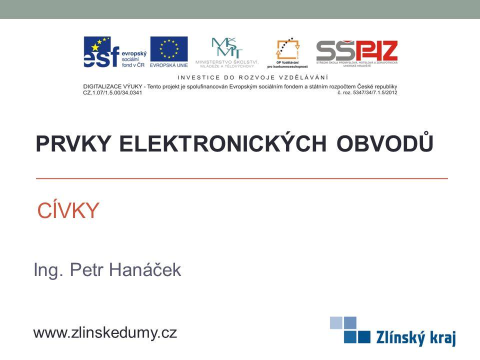 CÍVKY Ing. Petr Hanáček PRVKY ELEKTRONICKÝCH OBVODŮ www.zlinskedumy.cz