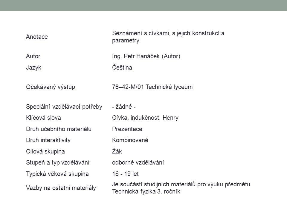 Anotace Seznámení s cívkami, s jejich konstrukcí a parametry. AutorIng. Petr Hanáček (Autor) JazykČeština Očekávaný výstup78–42-M/01 Technické lyceum