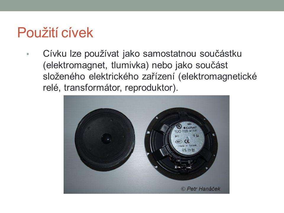 Použití cívek Cívku lze používat jako samostatnou součástku (elektromagnet, tlumivka) nebo jako součást složeného elektrického zařízení (elektromagnet