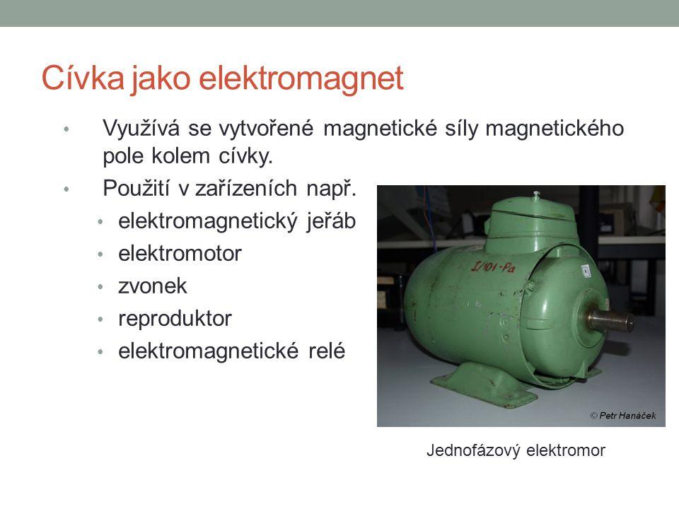 Cívka jako elektromagnet Využívá se vytvořené magnetické síly magnetického pole kolem cívky. Použití v zařízeních např. elektromagnetický jeřáb elektr