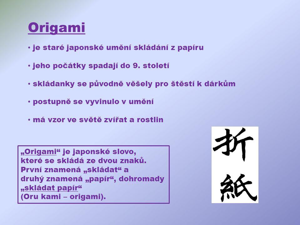 Origami je staré japonské umění skládání z papíru jeho počátky spadají do 9. století skládanky se původně věšely pro štěstí k dárkům postupně se vyvin