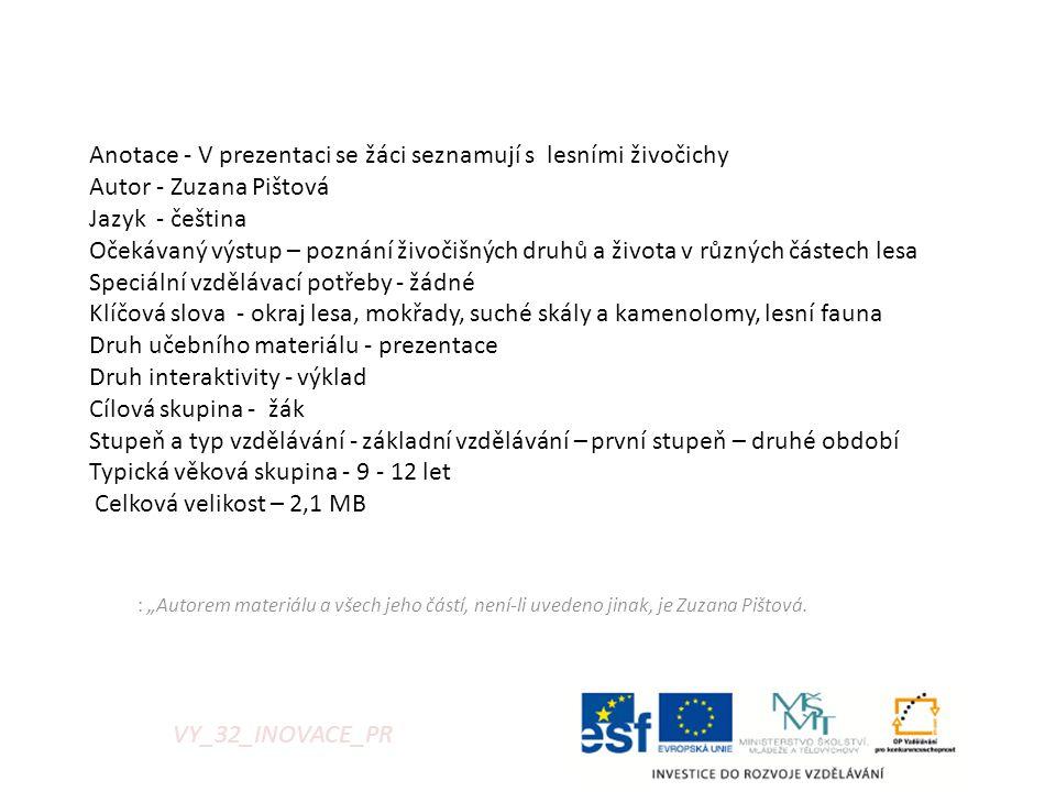 """: """"Autorem materiálu a všech jeho částí, není-li uvedeno jinak, je Zuzana Pištová. VY_32_INOVACE_PR Anotace - V prezentaci se žáci seznamují s lesními"""