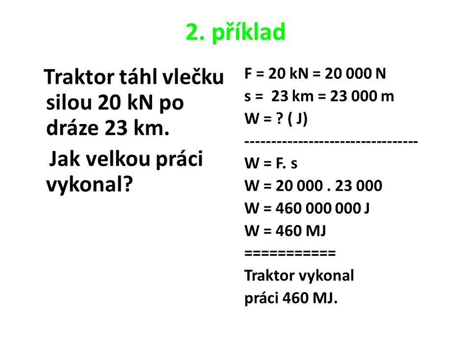 2. příklad Traktor táhl vlečku silou 20 kN po dráze 23 km.