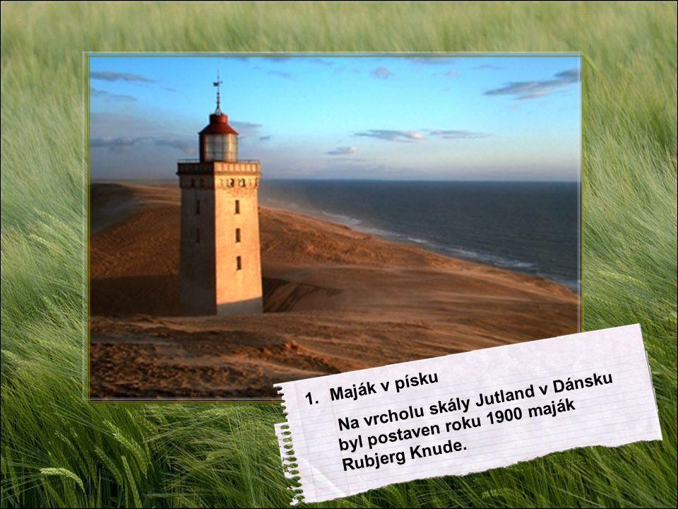 1.Maják v písku Na vrcholu skály Jutland v Dánsku byl postaven roku 1900 maják Rubjerg Knude.