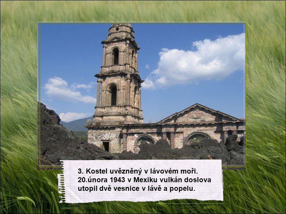 3.Kostel uvězněný v lávovém moři.