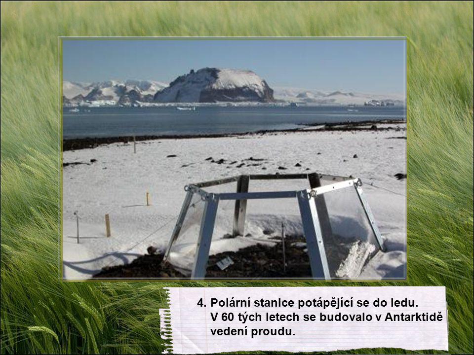 4. Polární stanice potápějící se do ledu. V 60 tých letech se budovalo v Antarktidě vedení proudu.