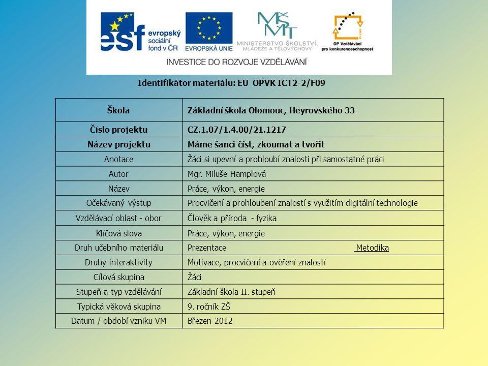 Identifikátor materiálu: EU OPVK ICT2-2/F09 ŠkolaZákladní škola Olomouc, Heyrovského 33 Číslo projektuCZ.1.07/1.4.00/21.1217 Název projektuMáme šanci číst, zkoumat a tvořit AnotaceŽáci si upevní a prohloubí znalosti při samostatné práci AutorMgr.