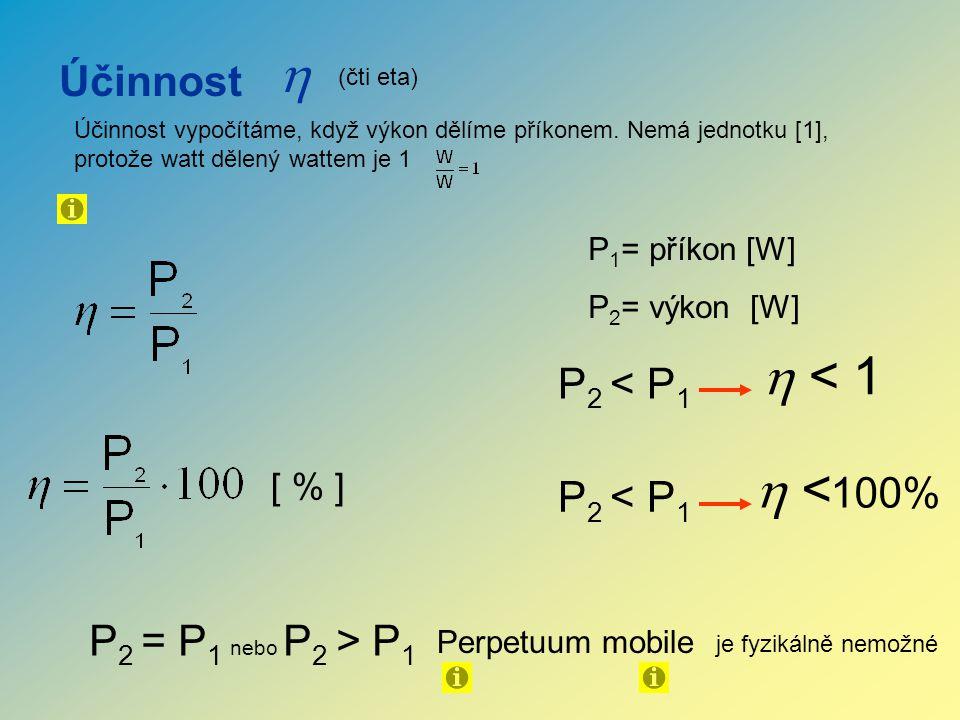 Účinnost  (čti eta) P 1 = příkon [W] P 2 = výkon [W] Účinnost vypočítáme, když výkon dělíme příkonem.