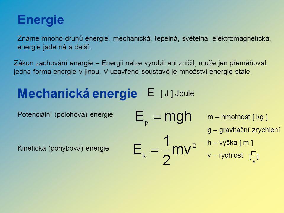 Zákon zachování energie – Energii nelze vyrobit ani zničit, muže jen přeměňovat jedna forma energie v jinou.
