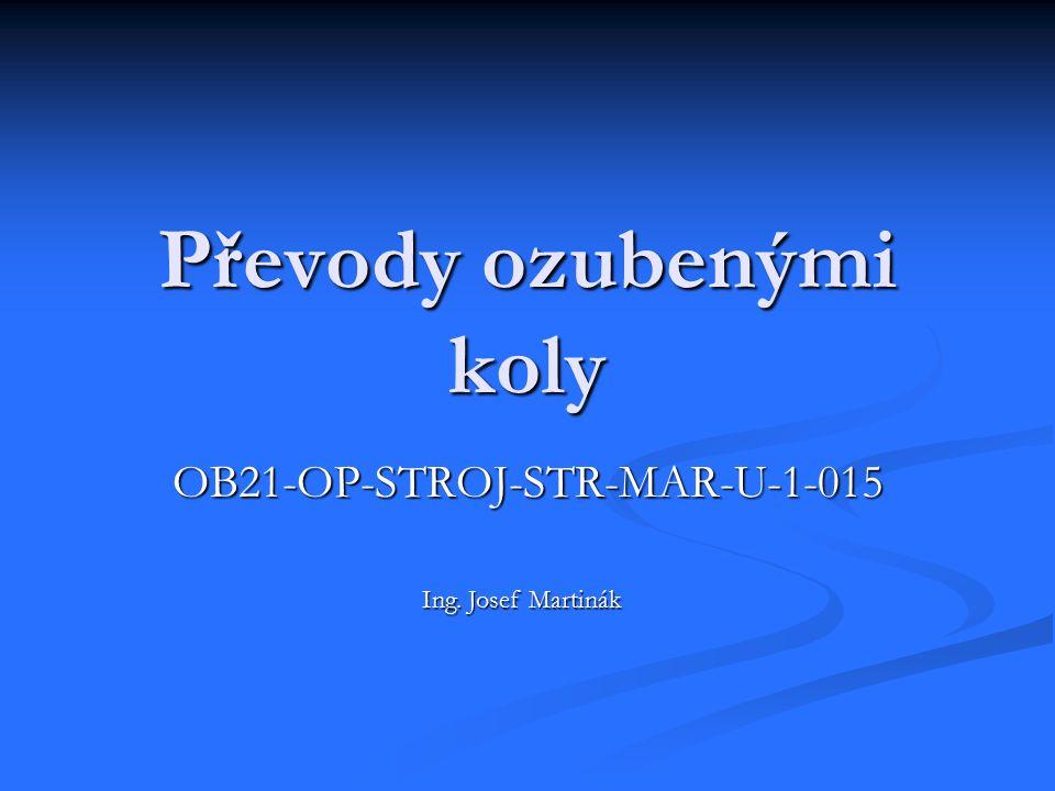 Převody ozubenými koly OB21-OP-STROJ-STR-MAR-U-1-015 Ing. Josef Martinák