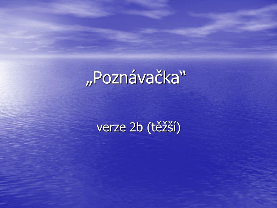 """""""Poznávačka"""" verze 2b (těžší)"""