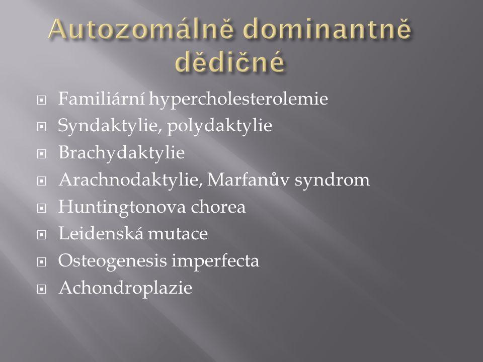  Familiární hypercholesterolemie  Syndaktylie, polydaktylie  Brachydaktylie  Arachnodaktylie, Marfanův syndrom  Huntingtonova chorea  Leidenská