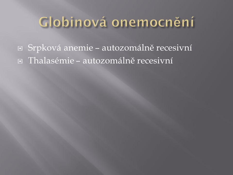  Srpková anemie – autozomálně recesivní  Thalasémie – autozomálně recesivní